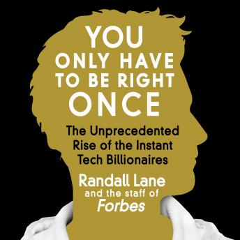 Download You Only Have to Be Right Once: The Unprecedented Rise of the Instant Tech Billionaires by Randall Lane