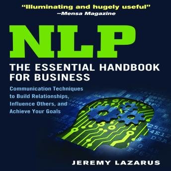 NLP:The Essential Handbook for Business: The Essential Handbook for Business: Communication Techniques to Build Relationships, Influence Others, and Achieve Your Goals