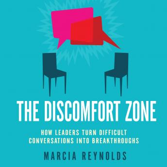 Discomfort Zone: How Leaders Turn Difficult Conversations Into Breakthroughs, Marcia Reynolds