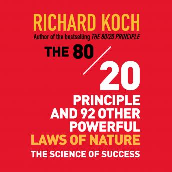 80/20 Principle and 92 Other Powerful Laws Nature: The Science of Success, Richard Koch