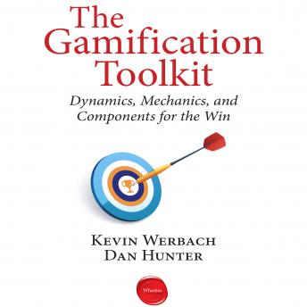 Gamification Toolkit: Dynamics, Mechanics, and Components for the Win, Dan Hunter, Kevin Werbach
