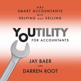Youtility for Accountants: Why Smart Accountants Are Helping, Not Selling, Jay Baer, Darren Root