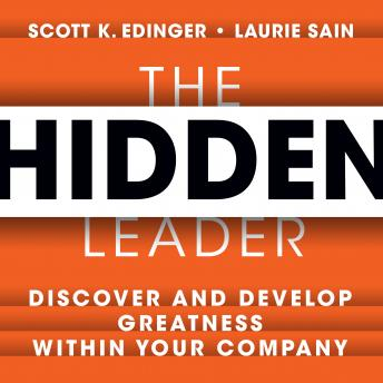 Hidden Leader: Discover and Develop Greatness Within Your Company, Laurie Sain, Scott K. Edinger