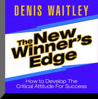 The New Winner's Edge: How to Develop The Critical Attitude For Success