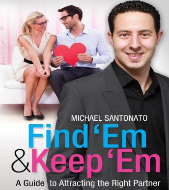 Find 'Em & Keep 'Em: A Guide to Attracting the Right Partner, Michael Santonato