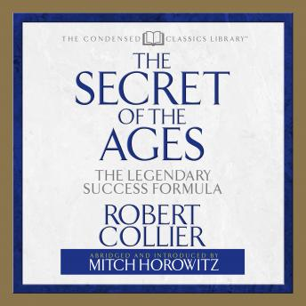 Secret of the Ages: The Legendary Success Formula, Robert Collier, Mitch Horowitz