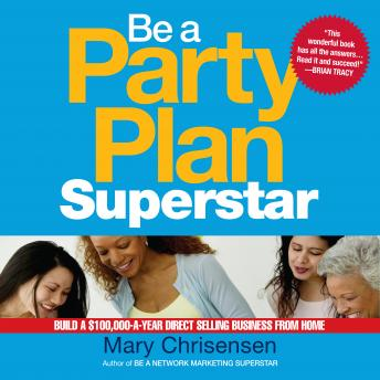 Be a Party Plan Superstar: Build a $100,000-a-Year Direct Selling Business from Home, Mary Christensen