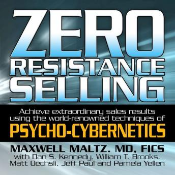 Download Zero Resistance Selling: Achieve Extraordinary Sales Results Using the World-Renowned techniques of Psycho-Cybernetics by Maxwell Maltz
