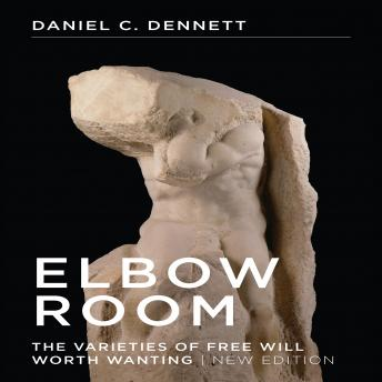 Elbow Room: The Varieties of Free Will Worth Wanting, Daniel C. Dennett