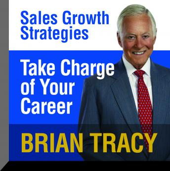 Take Charge of Your Career: Sales Growth Strategies, Brian Tracy