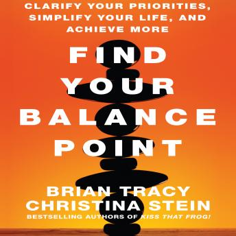 Find Your Balance Point: Clarify Your Priorities, Simplify Your Life, and Achieve More, Christina Tracy Stein, Brian Tracy