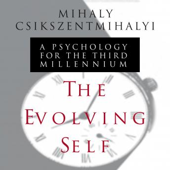 Evolving Self: A Psychology for the Third Millennium, Mihaly Csikszentmihalyi