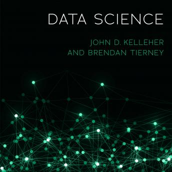 Data Science, Audio book by John D. Kelleher, Brendan Tierney