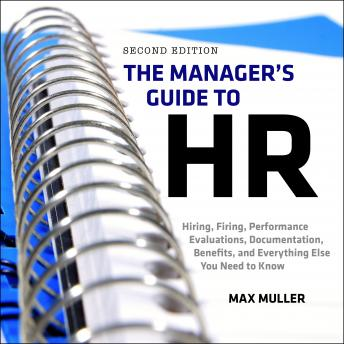 The Manager's Guide to HR: Hiring, Firing, Performance Evaluations, Documentation, Benefits, and Everything Else You Need to Know, 2nd Edition