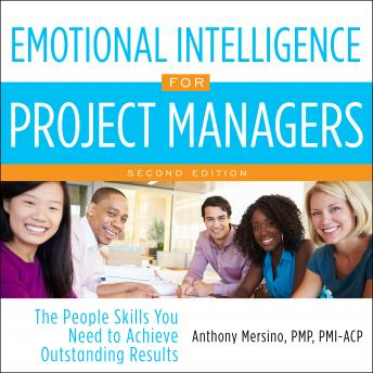 Emotional Intelligence for Project Managers: The People Skills You Need to Achieve Outstanding Resul