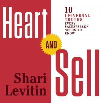 Heart and Sell: 10 Universal Truths Every Salesperson Needs to Know, Shari Levitin