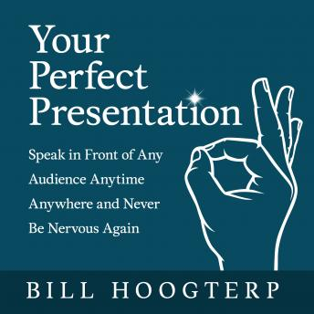 Download Your Perfect Presentation: Speak in Front of Any Audience Anytime Anywhere and Never Be Nervous Again by Bill Hoogterp