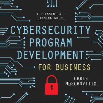 Download Cybersecurity Program Development for Business: The Essential Planning Guide by Chris Moschovitis