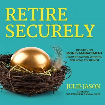 Retire Securely: Insights on Money Management from an Award-Winning Financial Columnist details