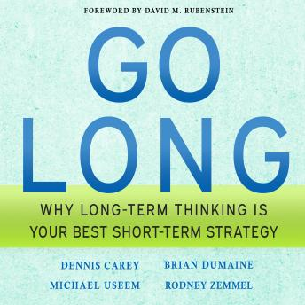 Go Long: Why Long-Term Thinking is Your Best Short-Term Strategy