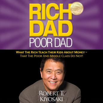 Rich Dad Poor Dad: What The Rich Teach Their Kids About Money - That the Poor and Middle Class Do Not! sample.