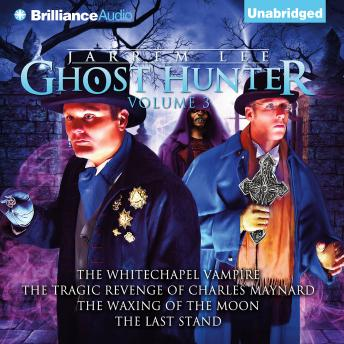 Jarrem Lee - Ghost Hunter: The Whitechapel Vampire, The Tragic Revenge of Charles Maynard, The Waxing of the Moon, The Last Stand