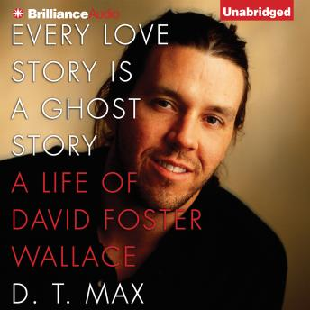 Download Every Love Story Is a Ghost Story by D.T. Max