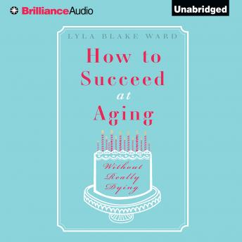 How To Succeed At Aging Without Really Dying, Lyla Black Ward