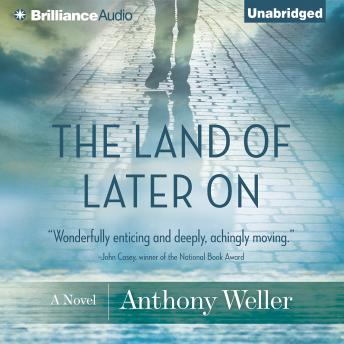 Land of Later On: A Novel, Anthony Weller