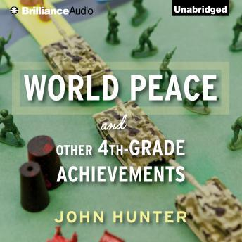 World Peace and Other 4th-Grade Achievements, Audio book by John Hunter