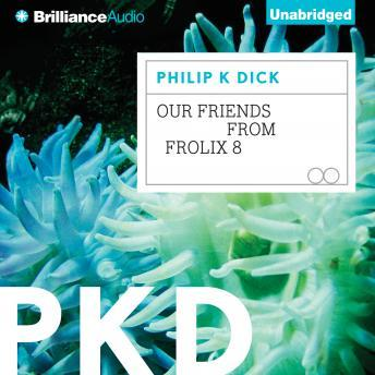 Our Friends from Frolix 8, Philip K. Dick
