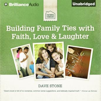 Building Family Ties with Faith, Love & Laughter, David Stone
