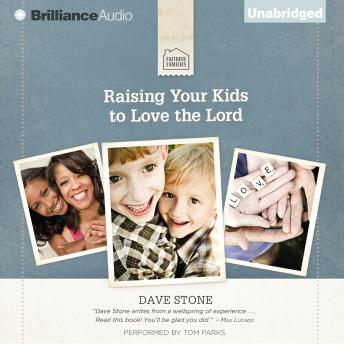Raising Your Kids to Love the Lord, David Stone