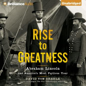 Download Rise to Greatness: Abraham Lincoln and America's Most Perilous Year by David Von Drehle