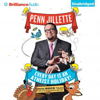 Every Day is an Atheist Holiday!, Penn Jillette