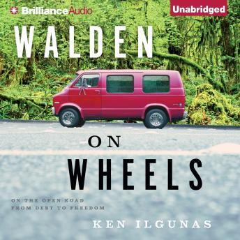 Download Walden on Wheels: On the Open Road from Debt to Freedom by Ken Ilgunas