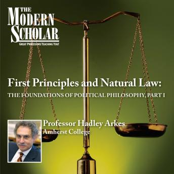 Download First Principles & Natural Law Part I: The Foundations of Political Philosophy (part I) by Hadley Arkes