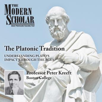 Platonic Tradition: Understanding Plato's Impact Through The Ages, Professor Peter Kreeft