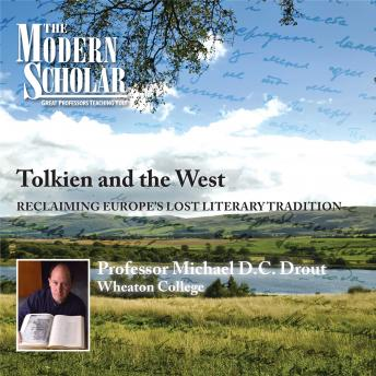 Tolkien and the West: Recovering the Lost Tradition of Europe, Professor Michael Drout