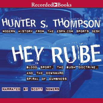 Hey Rube: Blood Sport, The Bush Doctrine, and the Downward Spiral of Dumbness, Hunter S. Thompson