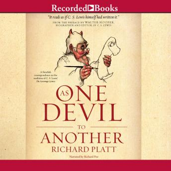 As One Devil to Another: A Fiendish Correspondence in the Tradition of C. S. Lewis' The Screwtape Letters, Richard Platt