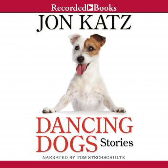 Dancing Dogs: Stories, Jon Katz