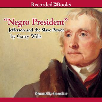 Negro President: Jefferson and the Slave Power, Garry Wills