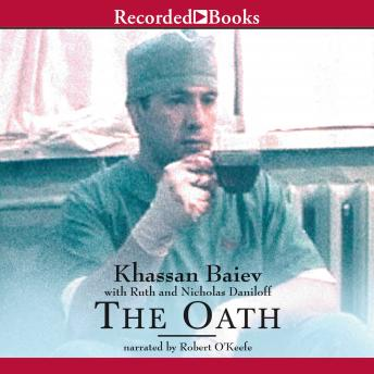 Oath: The Remarkable Story of a Surgeon's Life Under Fire in Chechnya, Khassan Baiev