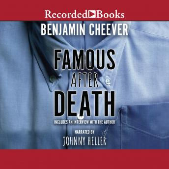 Famous After Death, Benjamin Cheever