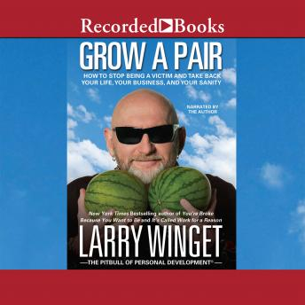 Grow a Pair: How to Stop Being a Victim and Take Back Your Life, Your Business, and Your Sanity details