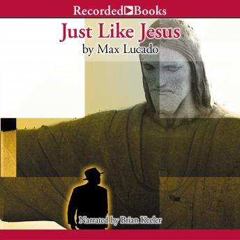 Just Like Jesus, Max Lucado