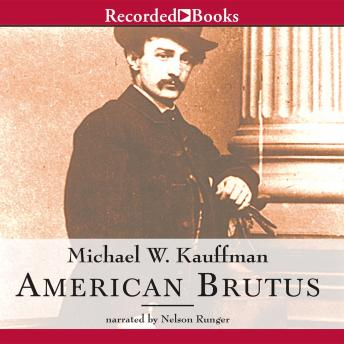 Download American Brutus: John Wilkes Booth and the Lincoln Conspiracies by Michael W. Kauffman