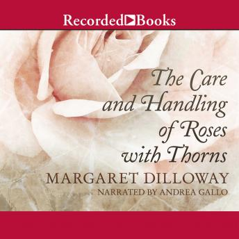 Care and Handling of Roses with Thorns, Margaret Dilloway