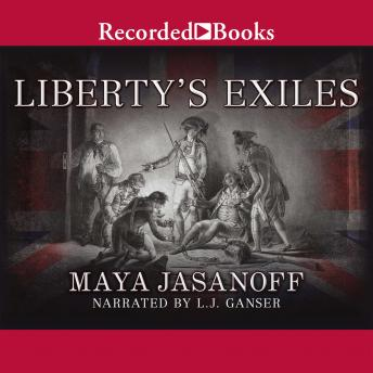 Liberty's Exiles: American Loyalists in the Revolutionary World, Maya Jasanoff